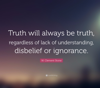 20055-w-clement-stone-quote-truth-will-always-be-truth-regardless-of.jpg